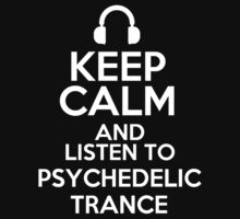 Keep calm and listen to Psychedelic trance by mjones7778