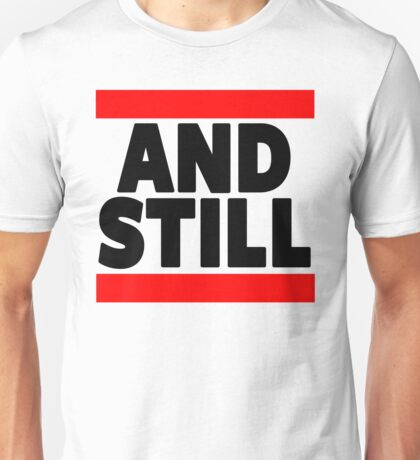 And Still Champion Unisex T-Shirt