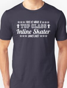 This Is What A Top Class Inline Skater Looks Like T-Shirt