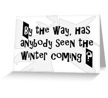Winter is coming Greeting Card