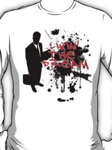Livin' The Dream!  T-Shirt