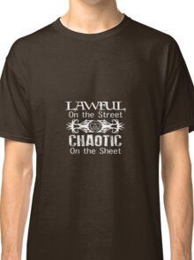 Lawful on the Street Chaotic on the Sheet Classic T-Shirt