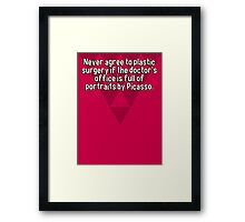 Never agree to plastic surgery if the doctor's office is full of portraits by Picasso. Framed Print