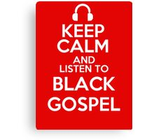 Keep calm and listen to Black gospel Canvas Print