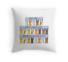 Only special people have birthdays on August 5th Throw Pillow