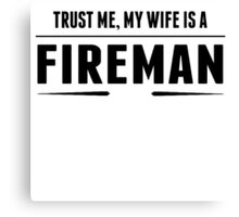 My Wife Is A Fireman Canvas Print