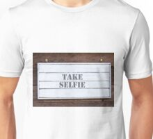 Inspirational message - Take Selfie Unisex T-Shirt