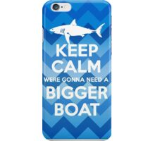 Keep Calm Were Gonna Need A Bigger Boat iPhone Case/Skin