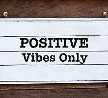 Inspirational message - Positive Vibes Only by Stanciuc