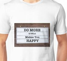 Inspirational message - Do More Of What Makes You Happy Unisex T-Shirt