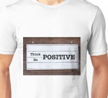 Inspirational message - Think Be Positive Unisex T-Shirt