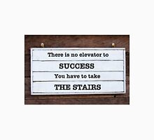 There is no elevator to success, you have to take the stairs Unisex T-Shirt