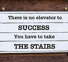 There is no elevator to success, you have to take the stairs by Stanciuc