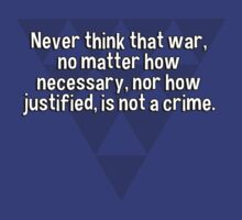 Never think that war' no matter how necessary' nor how justified' is not a crime. by margdbrown