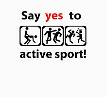 Say yes to active sport! Unisex T-Shirt