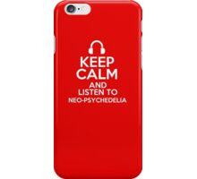 Keep calm and listen to Neo-psychedelia iPhone Case/Skin