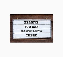 Inspirational message - Believe You Can and You're Halfway There Unisex T-Shirt