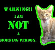 Warning I Am NOT A Morning Person by SusieJM