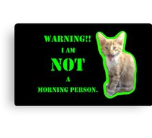 Warning I Am NOT A Morning Person Canvas Print
