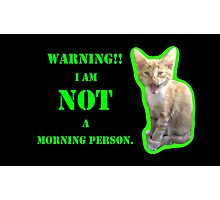 Warning I Am NOT A Morning Person Photographic Print