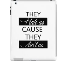 They hate us, cause they ain't us iPad Case/Skin