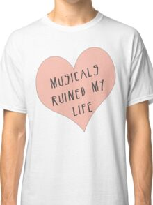 Musicals Ruined My Life Classic T-Shirt