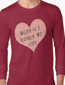 Musicals Ruined My Life Long Sleeve T-Shirt