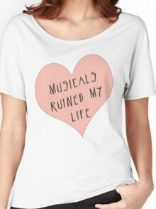 Musicals Ruined My Life Women's Relaxed Fit T-Shirt