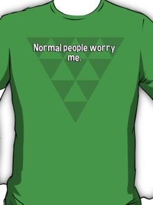 Normal people worry me. T-Shirt