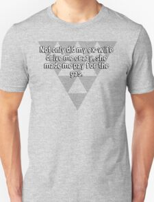 Not only did my ex-wife drive me crazy' she made me pay for the gas. T-Shirt