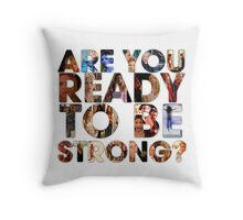Are You Ready To Be Strong? Throw Pillow