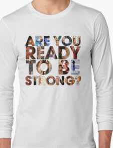 Are You Ready To Be Strong? Long Sleeve T-Shirt