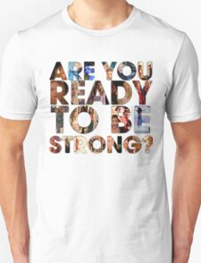Are You Ready To Be Strong? Unisex T-Shirt