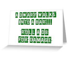 A Dwarf walks into a bar... Greeting Card