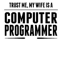 My Wife Is A Computer Programmer Photographic Print