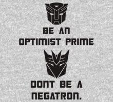 Be an Optimist Prime, don't be a Negatron!