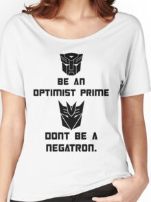 Be an Optimist Prime, don't be a Negatron! Women's Relaxed Fit T-Shirt