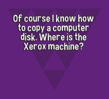 Of course I know how to copy a computer disk. Where is the Xerox machine? by margdbrown