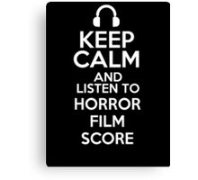 Keep calm and listen to Horror film score Canvas Print