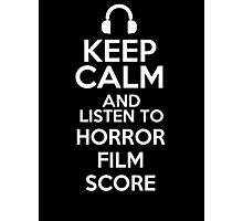 Keep calm and listen to Horror film score Photographic Print
