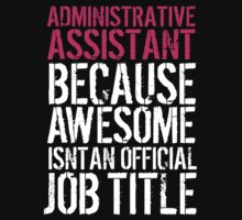 Fun 'Administrative Assistant because Awesome Isn't an Official Job Title' Tshirt, Accessories and Gifts by Albany Retro