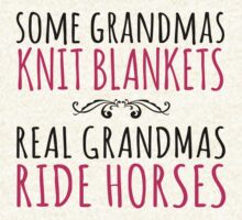 Limited Edition Funny 'Some Grandmas Knit Blankets. Real Grandmas Ride Horses' Gift T-Shirt & Accessories by Albany Retro