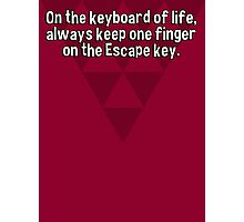 On the keyboard of life' always keep one finger on the Escape key. Photographic Print