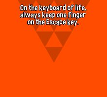 On the keyboard of life' always keep one finger on the Escape key. T-Shirt