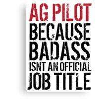 Funny 'AG Pilot Because Badass Isn't an Official Job Title' T-Shirt Canvas Print
