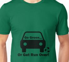 Go green, or get run over! Unisex T-Shirt