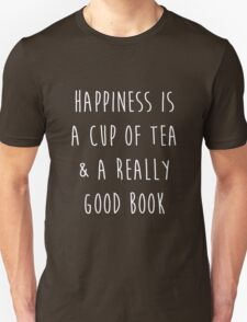 Happiness is a cup of tea & a really good book Unisex T-Shirt