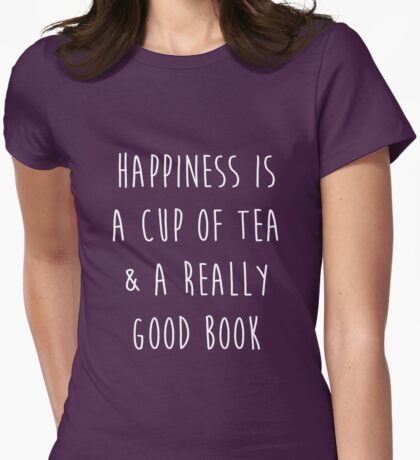 Happiness is a cup of tea & a really good book Womens Fitted T-Shirt