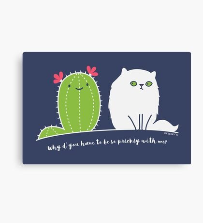 Why d' you have to be so prickly with me? Canvas Print