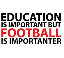 Hilarious Limited Edition 'Education is Important, but, Football is Importanter' T-Shirt Photographic Print